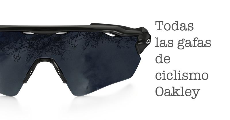 Todas y cada una de las Gafas Oakley de ciclismo